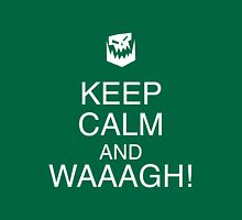 Keep Calm and WAAAGH! Unisex T-Shirt