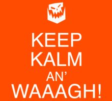 Keep Kalm An' Waaagh by TWCreation