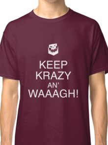 Keep Krazy An' Waaagh! Classic T-Shirt