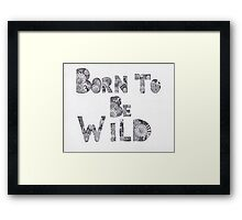 Born to be Wild Framed Print