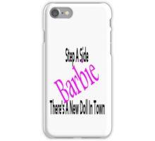 Step aside Barbie!! iPhone Case/Skin