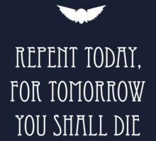 Repent Today, For Tomorrow You Shall Die Kids Tee