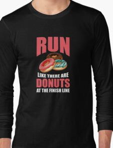 Run Like There are Donuts at the Finish Line Long Sleeve T-Shirt