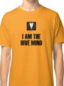 I Am The Hive Mind Classic T-Shirt
