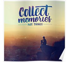 Collect memories not things Poster