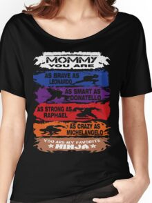 Mommy - you are my favorite Ninja tmnt Women's Relaxed Fit T-Shirt