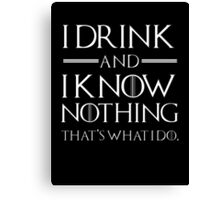 I drink and I know nothing Canvas Print