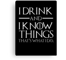 I drink and I know tings Canvas Print