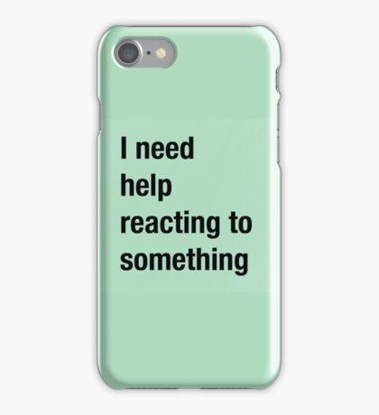 I Need Help Reacting To Something  iPhone Case/Skin