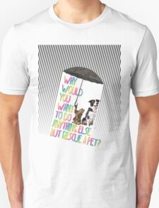Why  would  you  want  to do  anything else  but rescue a pet? Unisex T-Shirt