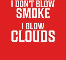 I Don't Blow Smoke I Blow Clouds T Shirt Unisex T-Shirt