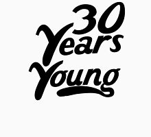 30 Years Young Unisex T-Shirt