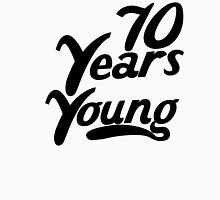 70 Years Young Unisex T-Shirt