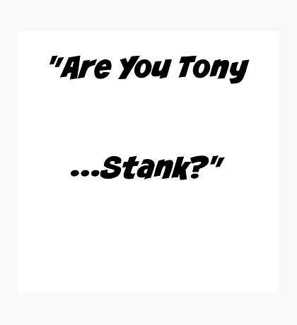 """""""Are You Tony Stank?"""" Photographic Print"""
