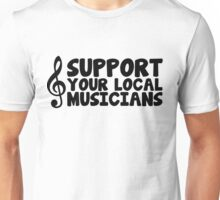 Music/Social Messages - Support Your Local Musicians Unisex T-Shirt