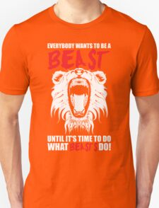 Everybody Wants To Be A Beast (Roaring Lion) T-Shirt