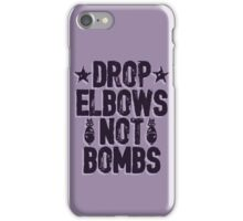 DROP ELBOWS NOT BOMBS iPhone Case/Skin