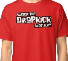 Watch the Dropkick Brother! OCWFED Classic T-Shirt
