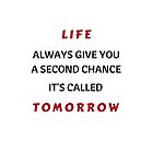 LIFE ALWAYS GIVES YOU A SECOND CHANCE by IdeasForArtists