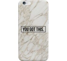 You Got This iPhone Case/Skin