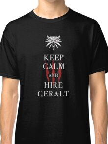 KEEP CALM AND HIRE GERALT - The Witcher t-shirt / Phone case / Mug Classic T-Shirt