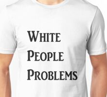 White People Problems Unisex T-Shirt