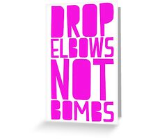 Drop Elbows Not Bombs Greeting Card
