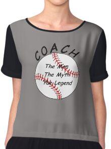 Baseball / Softball Coach - The Man - The Myth - The Legend Chiffon Top