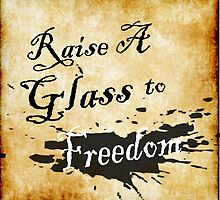 Raise A Glass To Freedom  by eternalsilver