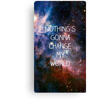 Nothing's gonna change my world Canvas Print