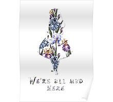 We're all mad here - floral  Poster