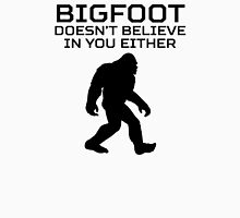 Bigfoot Doesnt Believe In You Either Unisex T-Shirt