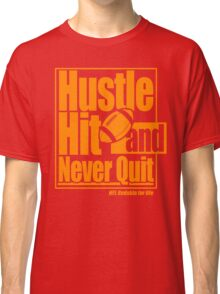 Hustle, Hit And Never Quit Classic T-Shirt