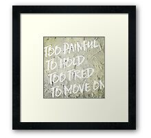 too painful Framed Print