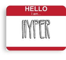 Hello I Am Hyper Canvas Print