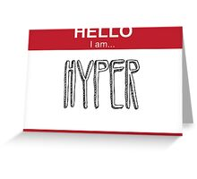 Hello I Am Hyper Greeting Card