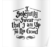 I Solemnly Swear I Am Up To No Good Poster