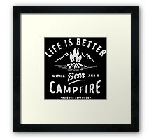 LIFE IS BETTER WITH A BEER AND A CAMPFIRE Framed Print