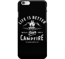 LIFE IS BETTER WITH A BEER AND A CAMPFIRE iPhone Case/Skin