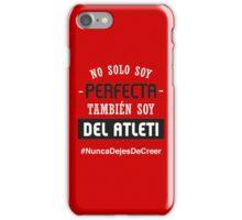 No Solo Soy Perfecta, También Soy Del Atleti (Mujer) iPhone Case/Skin