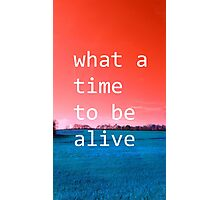 What A Time To Be Alive (ViewsFromTheAether) Photographic Print