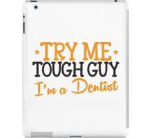Try me tough guy I'm a DENTIST! iPad Case/Skin