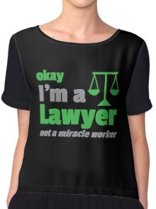 Okay, I'm a Lawyer - not a MIRACLE WORKER Chiffon Top