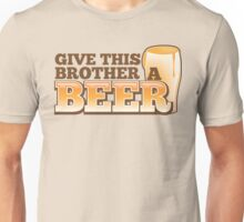 Give this brother a beer Unisex T-Shirt