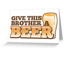 Give this brother a beer Greeting Card