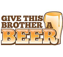 Give this brother a beer Photographic Print