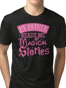 My mother reads me magical stories Tri-blend T-Shirt