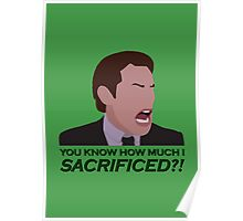 You know how much I sacrificed?! Poster