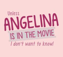 Unless Angelina is in the Movie I don't want to know! Kids Tee