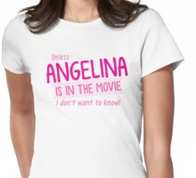 Unless Angelina is in the Movie I don't want to know! Womens Fitted T-Shirt